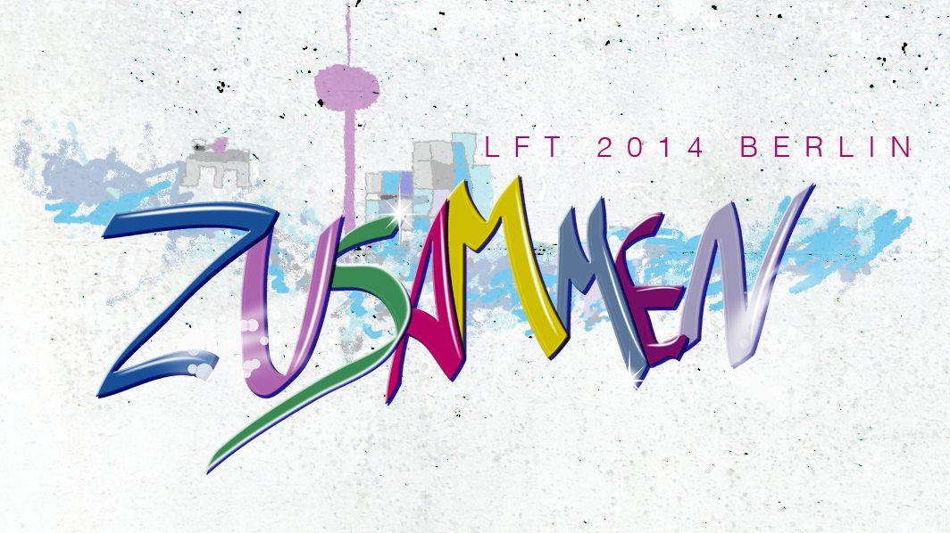 Zusammen! Das LFT 2014 in Berlin 6. - 9 . Juni 2014 | Technische Universität